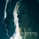 Letting You Know/Alex Maxwell