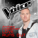 Love Runs Out (The Voice Australia 2016 Performance)/Andrew Loadsman