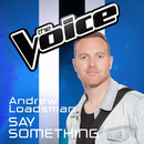 Say Something (The Voice Australia 2016 Performance)/Andrew Loadsman