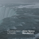 Everything Here Is Possible/Alister Spence, Myra Melford