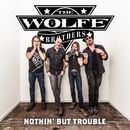 Nothin' But Trouble/The Wolfe Brothers