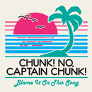 Blame It On This Song/Chunk! No, Captain Chunk!
