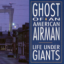 Life Under Giants/Ghost Of An American Airman