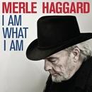I Am What I Am/Merle Haggard