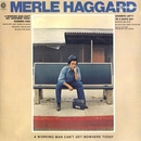 A Working Man Can't Get Nowhere/Merle Haggard