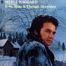 If We Make It Through December/Merle Haggard & The Strangers