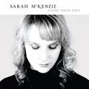 Close Your Eyes/Sarah McKenzie