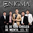 El De Los Chicles De Menta (El 6)/Enigma Norteño