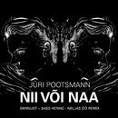 Nii Või Naa (NELJAS ÖÖ REMIX) (feat. 5MIINUST, SASS HENNO)/Jüri Pootsmann