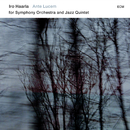 Ante Lucem (For Symphony Orchestra And Jazz Quintet)/Iro Haarla Quintet, Norrlands Operans Symfoniorkester, Jukka Iisakkila