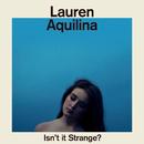 Isn't It Strange?/Lauren Aquilina
