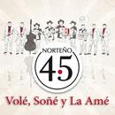 Volé, Soñé Y La Amé/Norteño 4.5