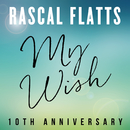 My Wish (10th Anniversary)/Rascal Flatts