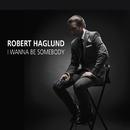 I Wanna Be Somebody/Robert Haglund