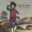 Drink To Better Days/Mutiny