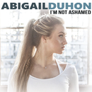 I'm Not Ashamed/Abigail Duhon