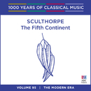 Sculthorpe: The Fifth Continent (1000 Years Of Classical Music, Vol. 95)/Tasmanian Symphony Orchestra, David Porcelijn