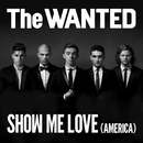 Show Me Love (America)/The Wanted