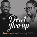 Don't Give Up (feat. DJ Tira)/Prince Kaybee