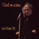Seul en scène Léo Ferré 73 (Live)/Léo Ferré