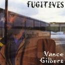 Fugitives/Vance Gilbert