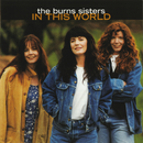 In This World/The Burns Sisters