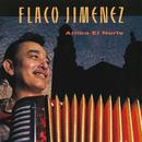 Arriba El Norte/Flaco Jimenez