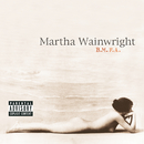B.M.F.A./Martha Wainwright