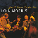 You'll Never Be The Sun/Lynn Morris