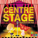 Centre Stage - A Musical For Little Kids/Juice Music