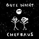 Gute Nacht/Chefbaus