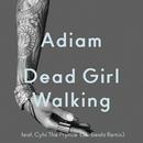 Dead Girl Walking (Ski Beatz Remix) (feat. Cyhi The Prynce)/Adiam