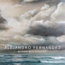 Quiero Que Vuelvas/Alejandro Fernández