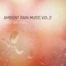 Ambient Rain Music (Vol. 2)/Christian J Dale