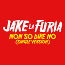 Non So Dire No (Single Version)/Jake La Furia