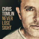 Never Lose Sight (Deluxe Edition)/Chris Tomlin