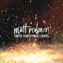 These Christmas Lights/Matt Redman