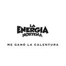 Me Ganó La Calentura/La Energia Norteña