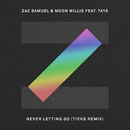 Never Letting Go (Tieks Remix) (feat. Tayá)/Zac Samuel, Moon Willis