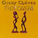 Tropicanias/Óscar Chávez