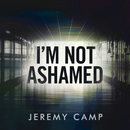 I'm Not Ashamed/Jeremy Camp
