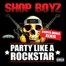 Party Like A Rockstar (Choppa Dunks Remix)/Shop Boyz