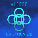 Take My Breath Away/Alesso