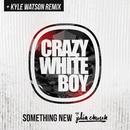 Something New (Kyle Watson Remix) (feat. Julia Church)/Crazy White Boy