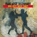 Wer jetzt nicht tanzt/Franz Josef Degenhardt