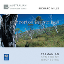 Richard Mills – Concertos For Strings/Tasmanian Symphony Orchestra, Richard Mills, Barbara Jane Gilby, Sue-Ellen Paulsen, Janet Rutherford