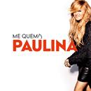 Me Quema/Paulina Rubio