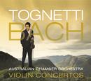 Tognetti – Bach: Violin Concertos/Richard Tognetti, Australian Chamber Orchestra