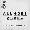 All Goes Wrong (Salvatore Ganacci Remix) (feat. Tom Grennan)/Chase & Status