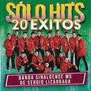 Sólo Hits (20 Éxitos)/Banda Sinaloense MS de Sergio Lizárraga